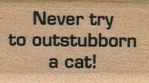 Never Try To Outstubborn A Cat 1 x 1 1/2-0