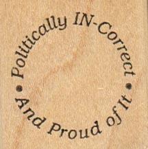 Politically Incorrect 1 1/2 x 1 1/2