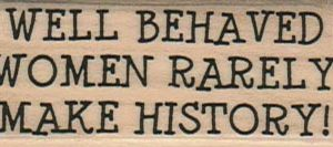 Well Behaved Women Rarely 1 x 2 1/4-0